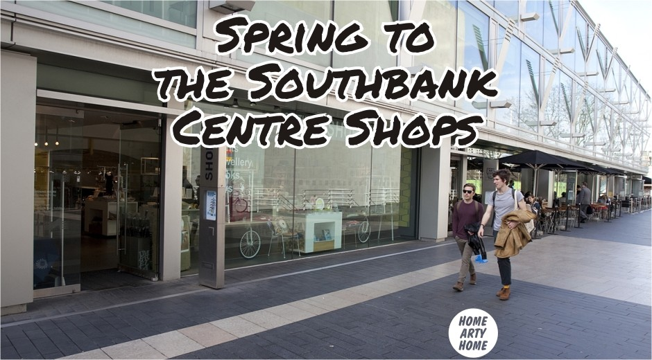 Spring to the Southbank Centre Shops homeartyhome