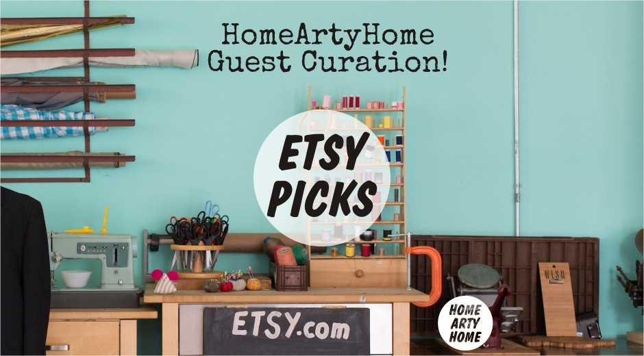 Etsy Picks homeartyhome Guest Curation