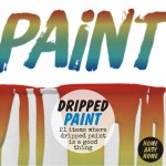 Dripped Paint – 21 times where dripped paint is a good thing