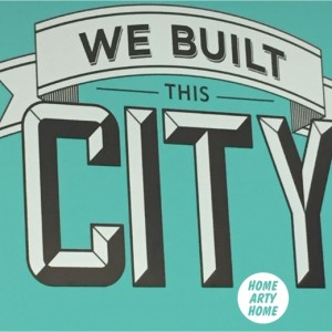 We Built This City homeartyhome